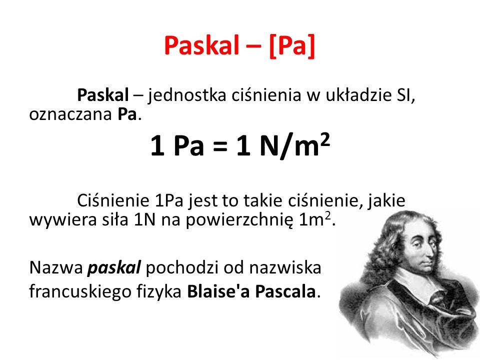 Paskal – [Pa] Paskal – jednostka ciśnienia w układzie SI, oznaczana Pa. 1 Pa = 1 N/m2.